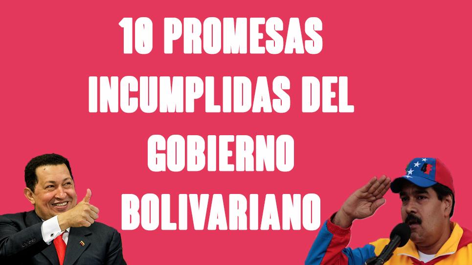 10 promesas incumplidas del gobierno bolivariano