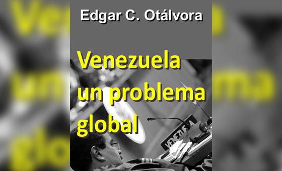 Edgar C. Otálvora estrena su libro: Venezuela ya es un problema global