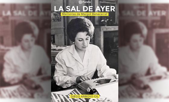 """Exclusivo: Extractos del libro """"La sal de ayer. Memorias de Margot Benacerraf"""", de Diego Arroyo Gil"""